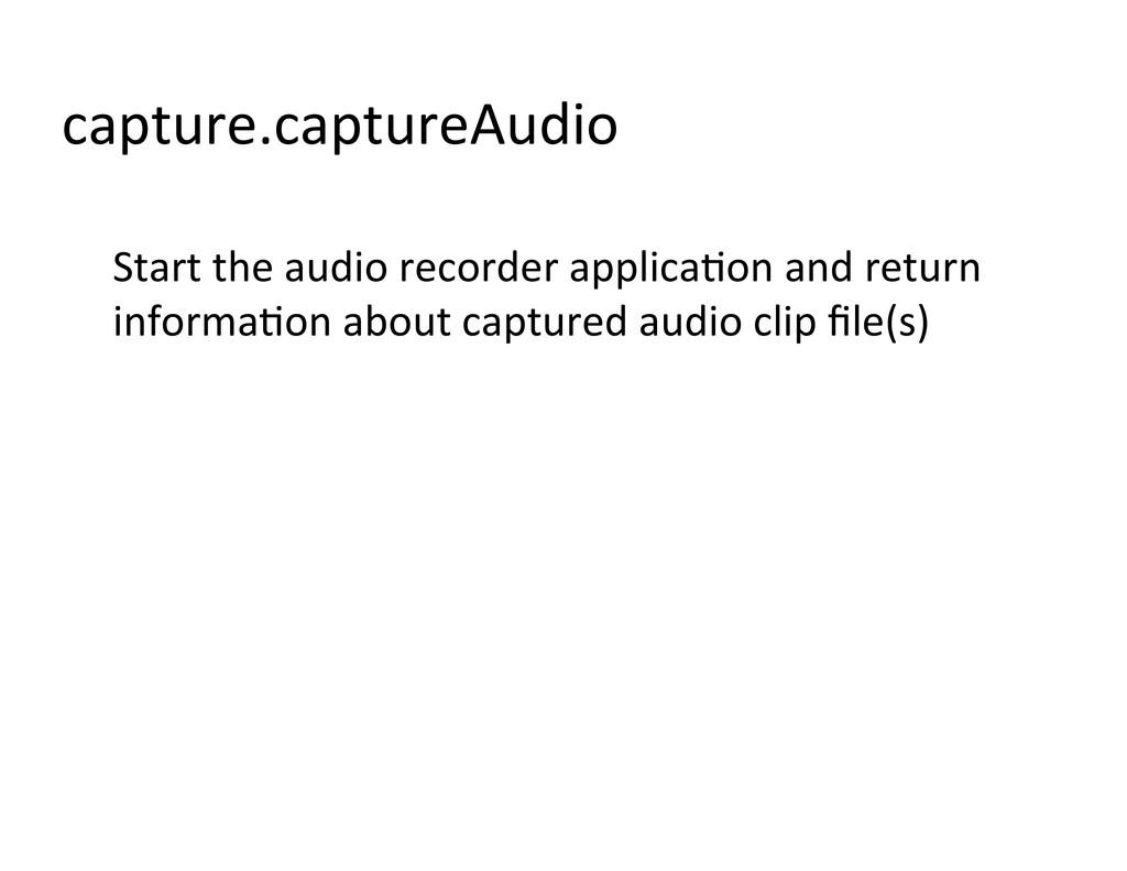 capture.captureAudio  Start the audio...