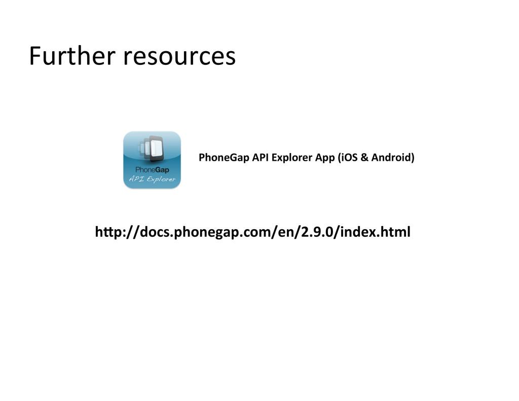 hHp://docs.phonegap.com/en/2.9.0/index.html ...
