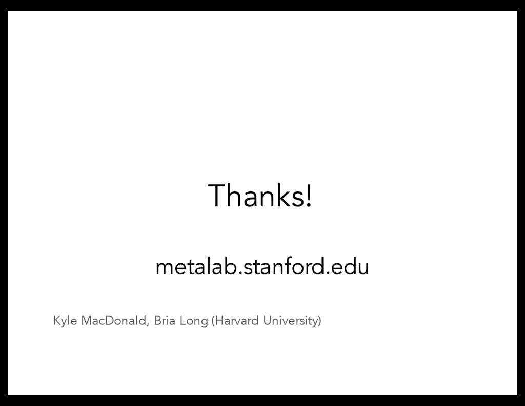Thanks! metalab.stanford.edu Kyle MacDonald, Br...