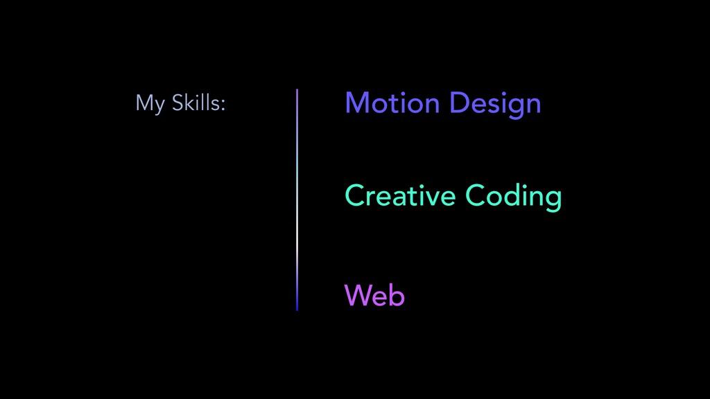 Motion Design Web Creative Coding My Skills: