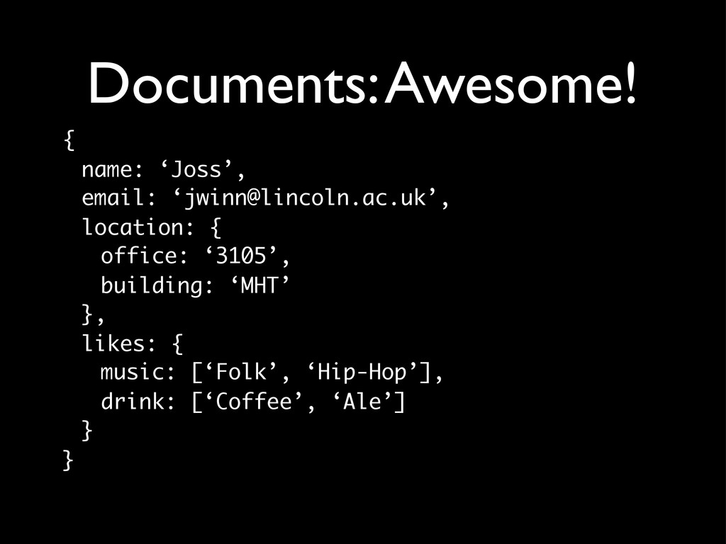Documents: Awesome! { name: 'Joss', email: 'jwi...