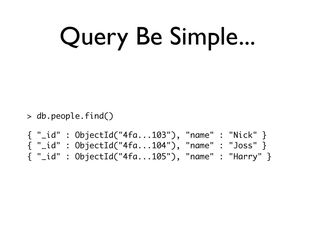 """Query Be Simple... > db.people.find() { """"_id"""" :..."""