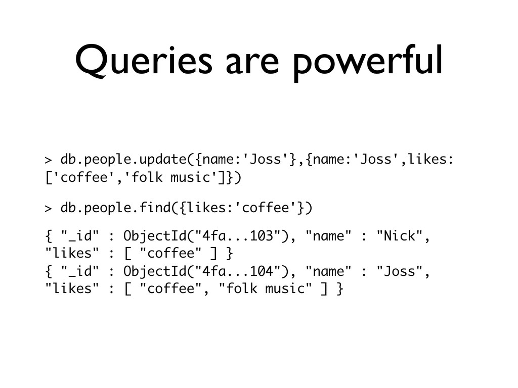 Queries are powerful > db.people.update({name:'...