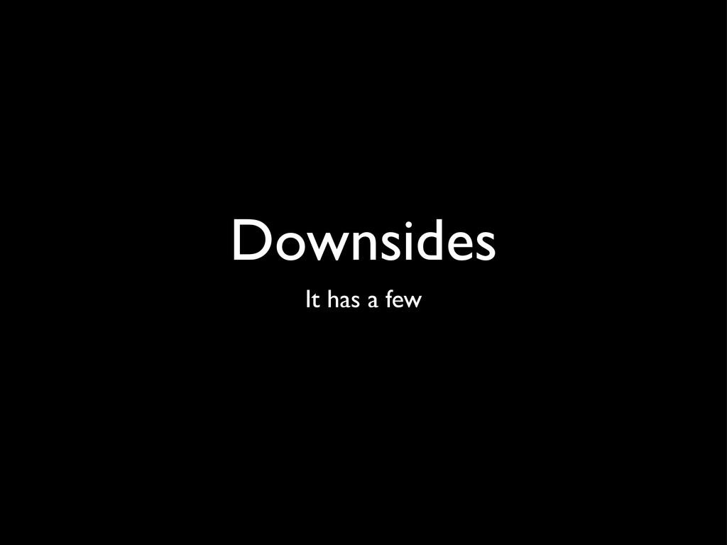 Downsides It has a few