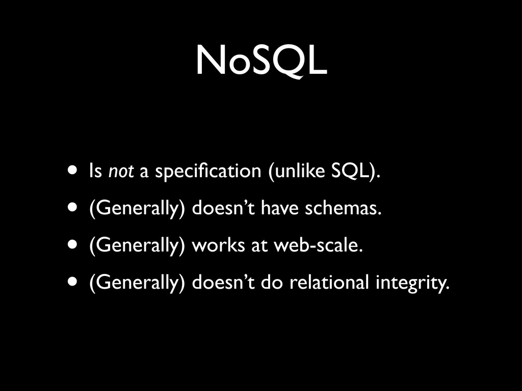 NoSQL • Is not a specification (unlike SQL). • (...