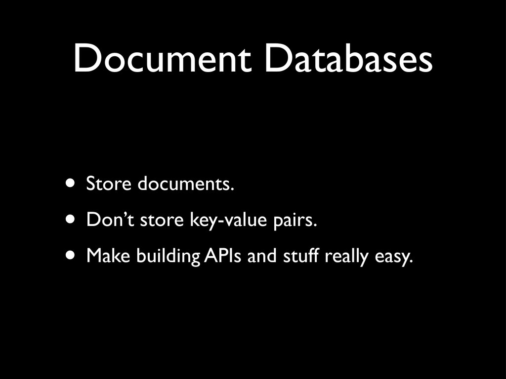 Document Databases • Store documents. • Don't s...