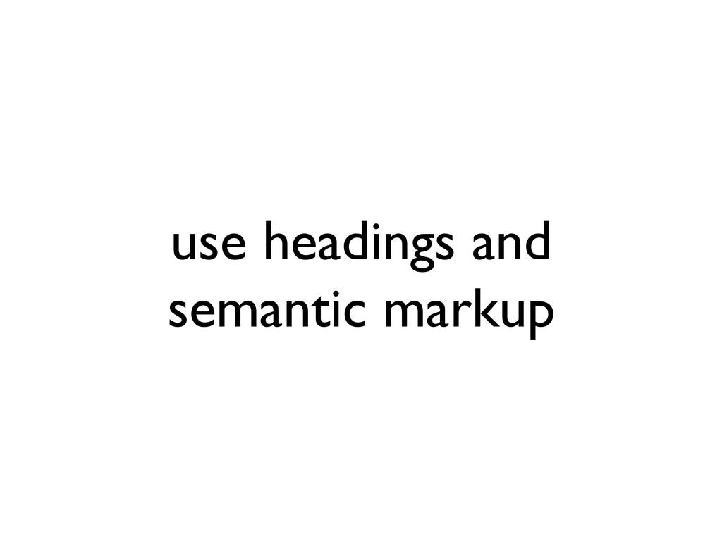 use headings and semantic markup