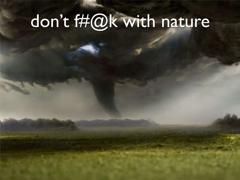 don't f#@k with nature