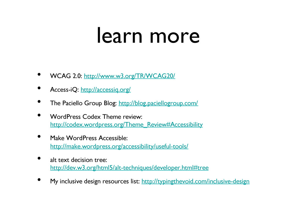 learn more  • WCAG 2.0: http://www.w3.org/TR...