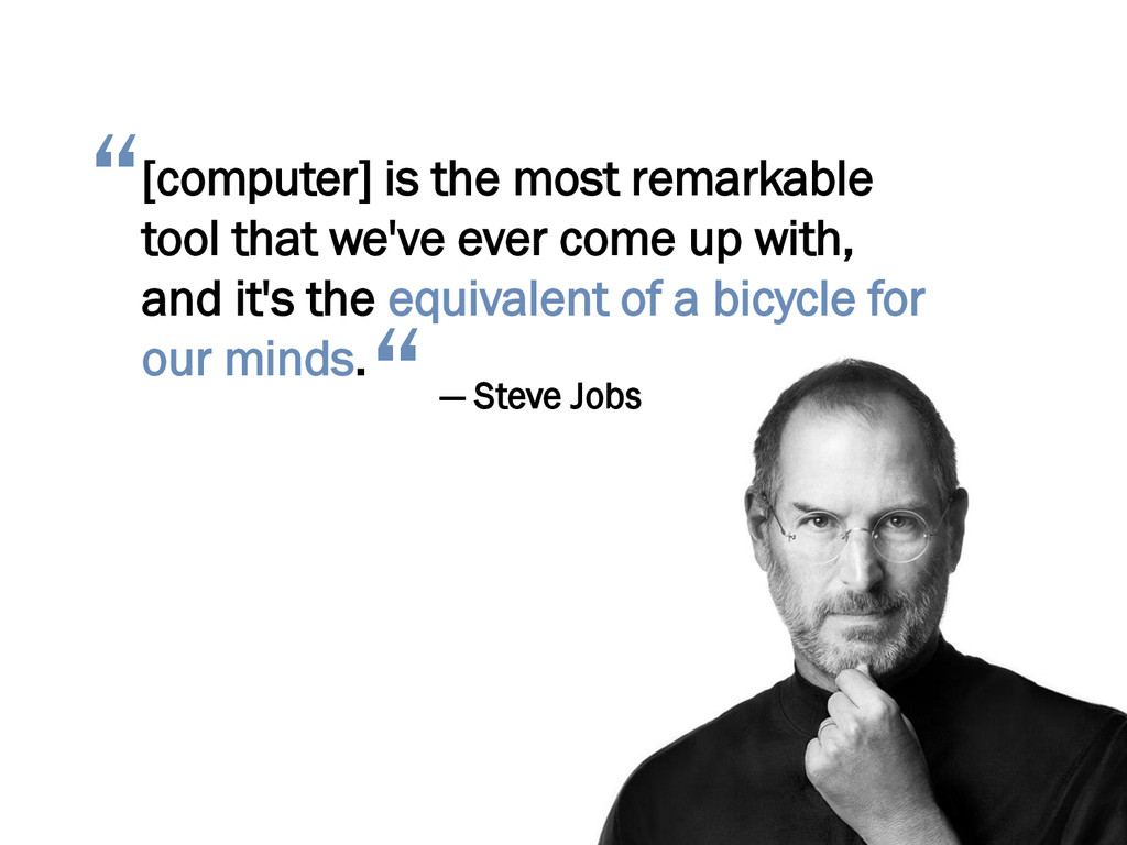[computer] is the most remarkable tool that we'...