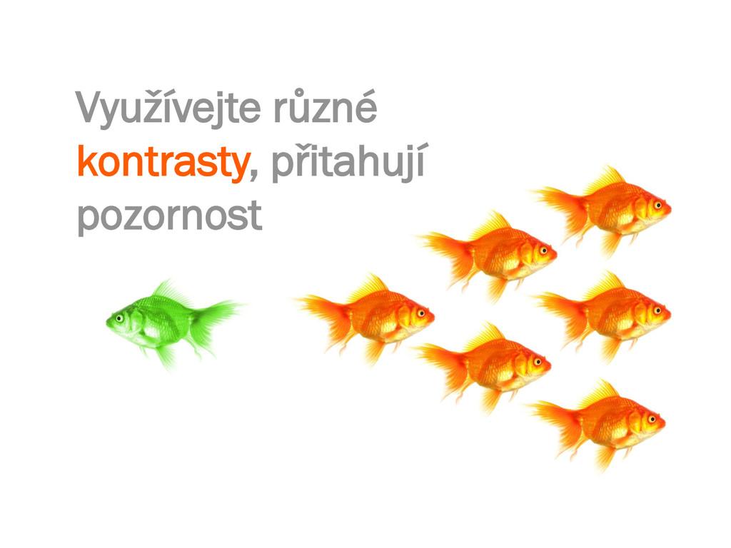 Využívejte různé kontrasty, přitahují pozornost