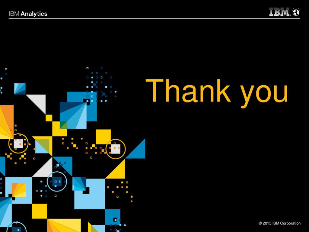 © 2015 IBM Corporation 17 17 Thank you