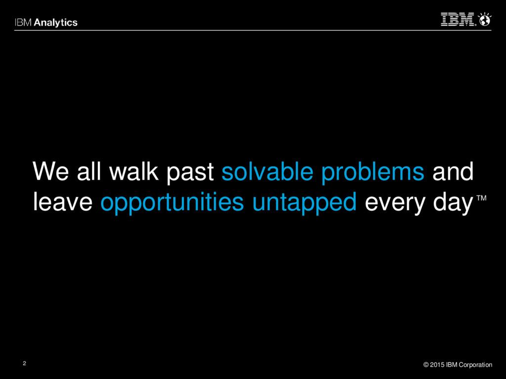 © 2015 IBM Corporation 2 We all walk past solva...