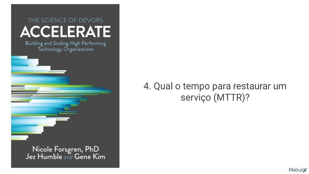 4. Qual o tempo para restaurar um serviço (MTTR...