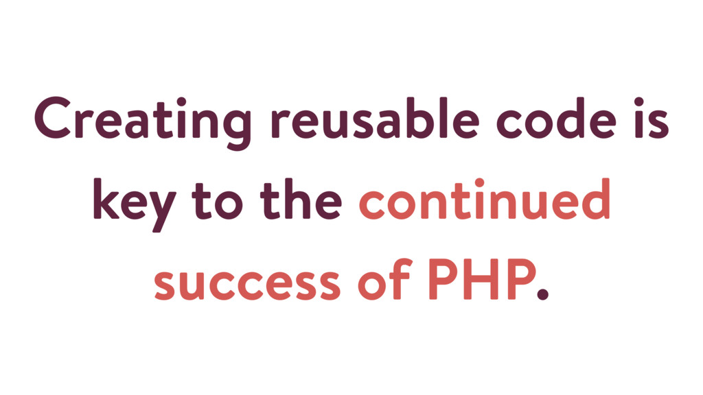 Creating reusable code is key to the continued ...