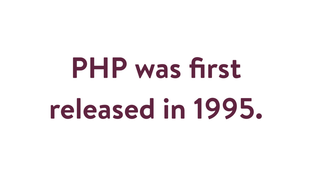 PHP was first released in 1995.