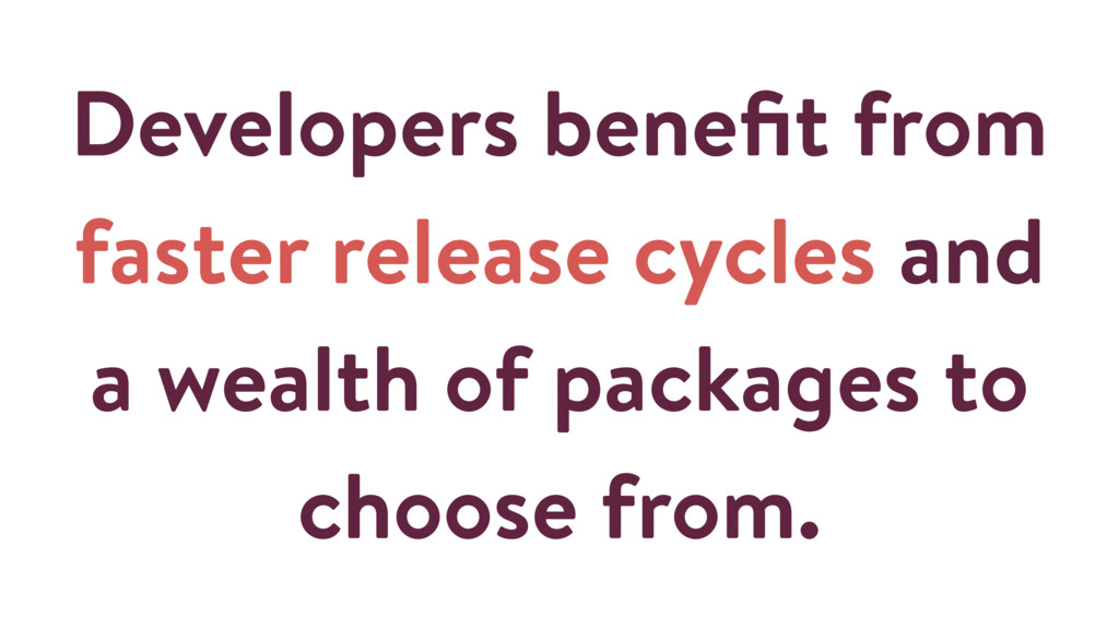 Developers benefit from faster release cycles an...