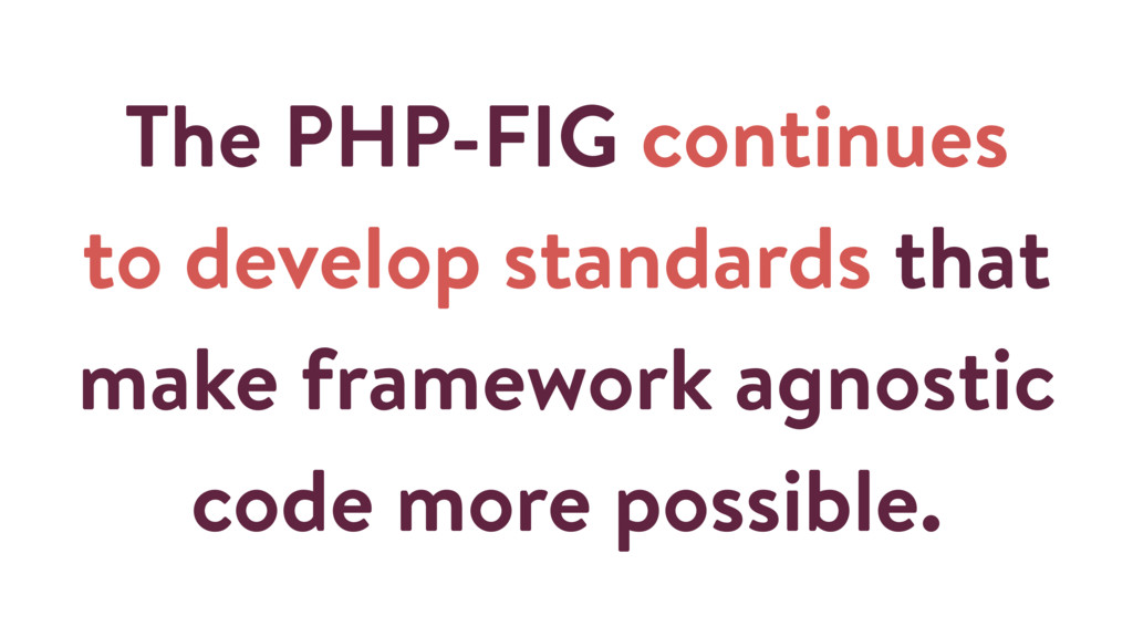 The PHP-FIG continues to develop standards that...
