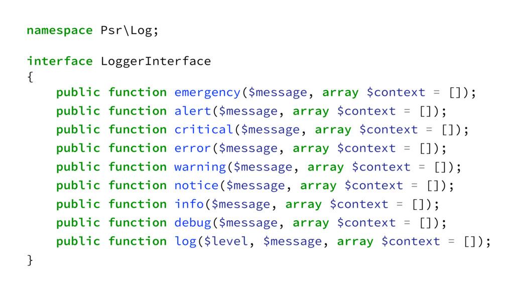 namespace Psr\Log; interface LoggerInterface { ...