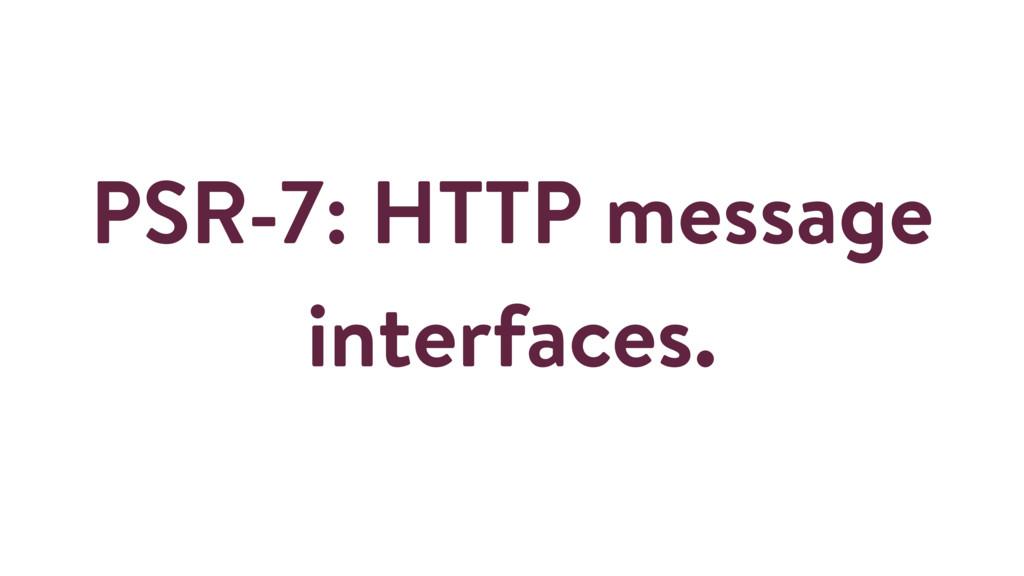PSR-7: HTTP message interfaces.