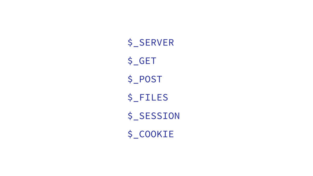 $_SERVER $_GET $_POST $_FILES $_SESSION $_COOKIE