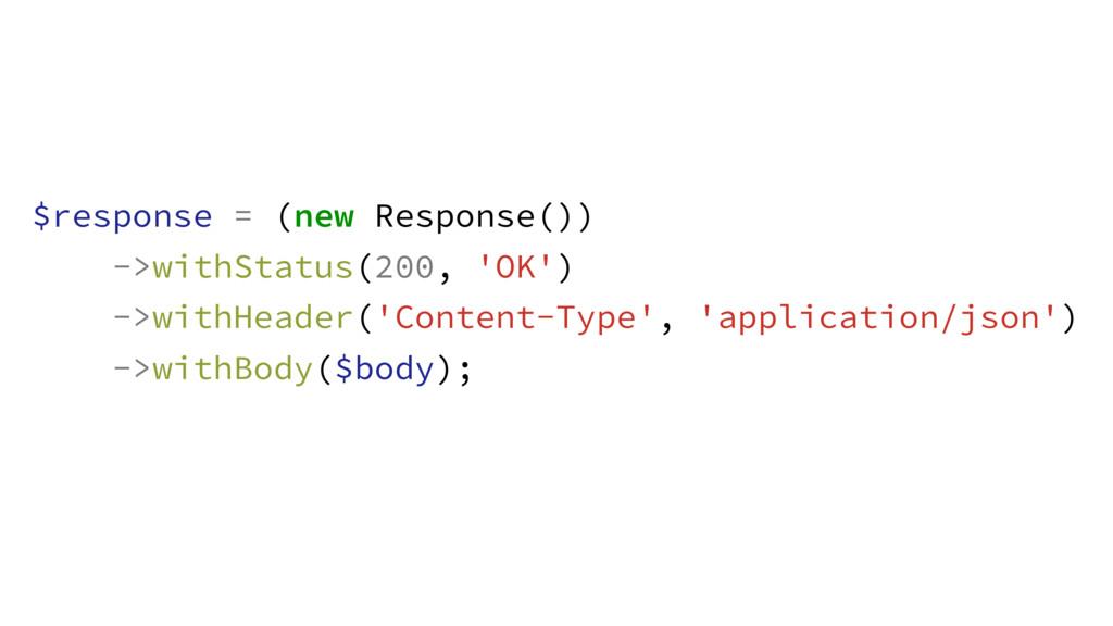 $response = (new Response()) ->withStatus(200, ...
