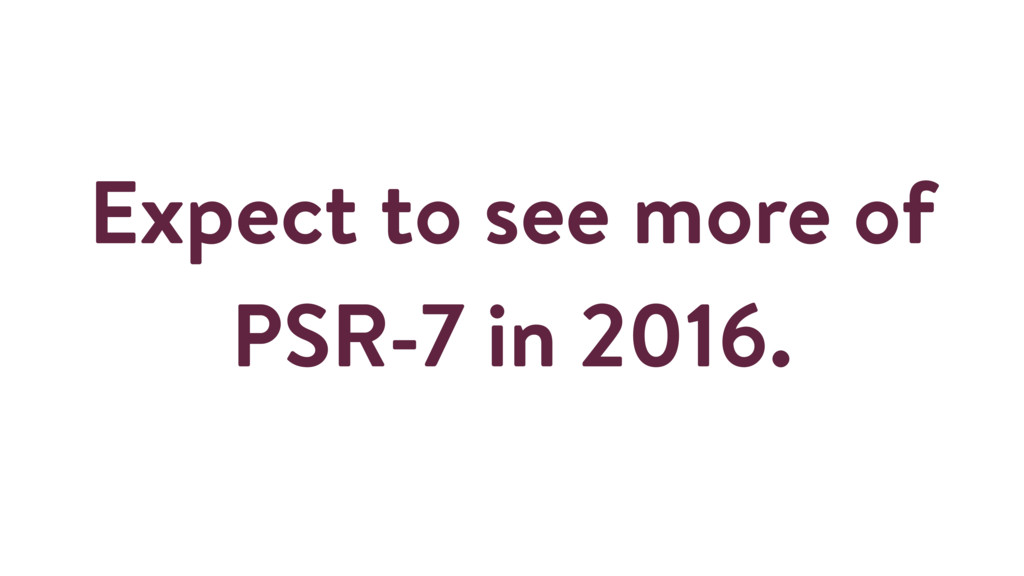 Expect to see more of PSR-7 in 2016.