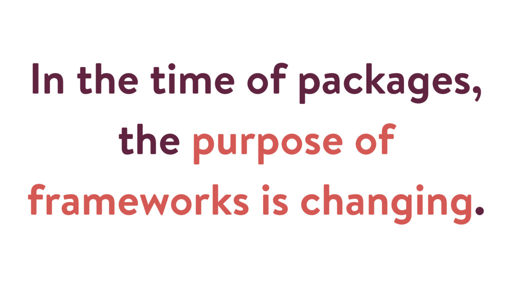 In the time of packages, the purpose of framewo...