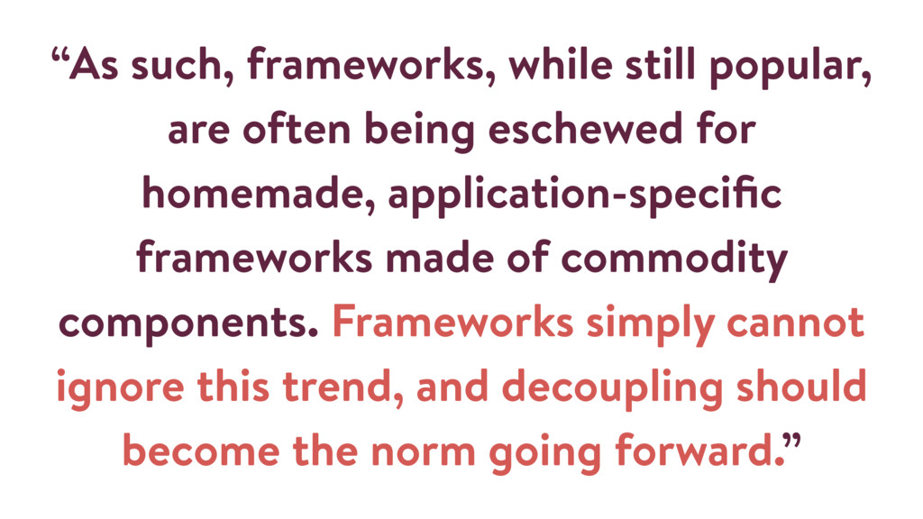 """""""As such, frameworks, while still popular, are ..."""