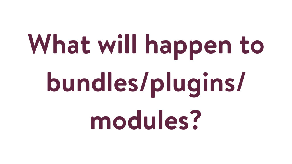 What will happen to bundles/plugins/ modules?