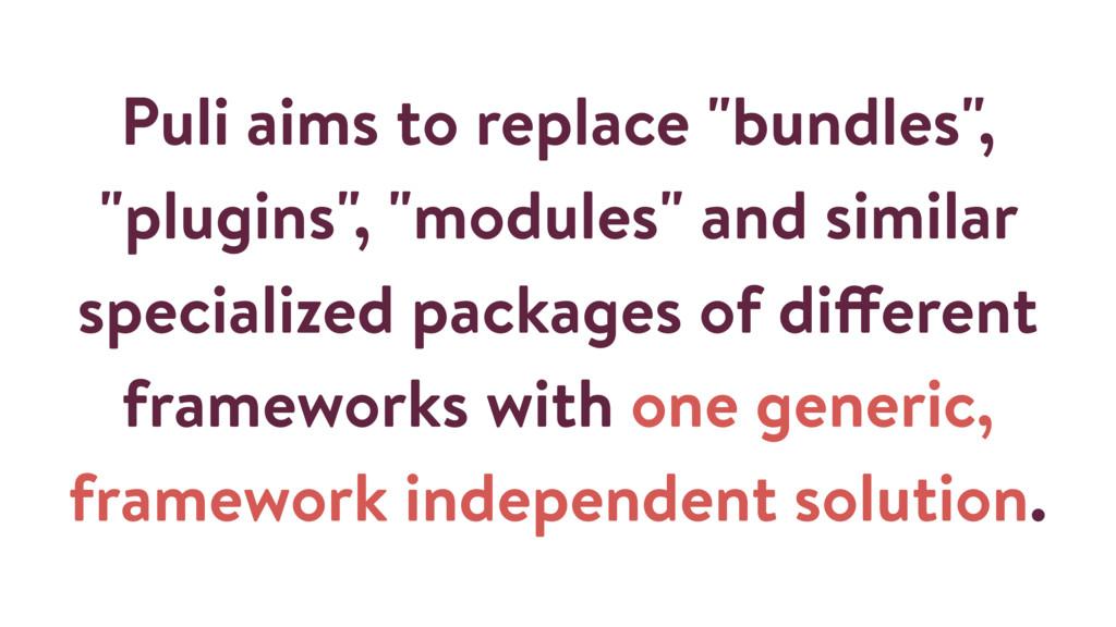 "Puli aims to replace ""bundles"", ""plugins"", ""mod..."