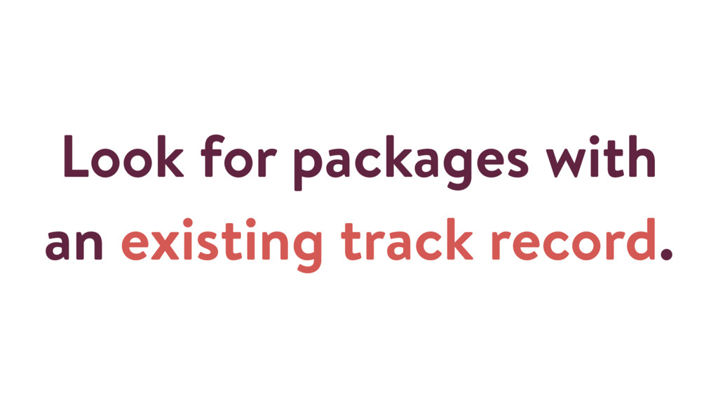 Look for packages with an existing track record.