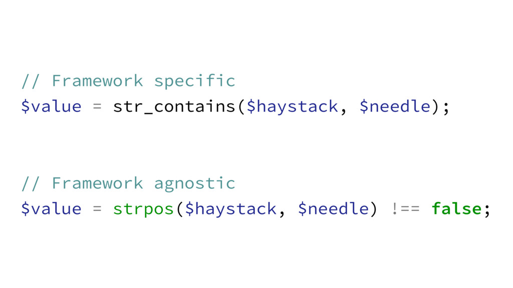 // Framework specific $value = str_contains($ha...