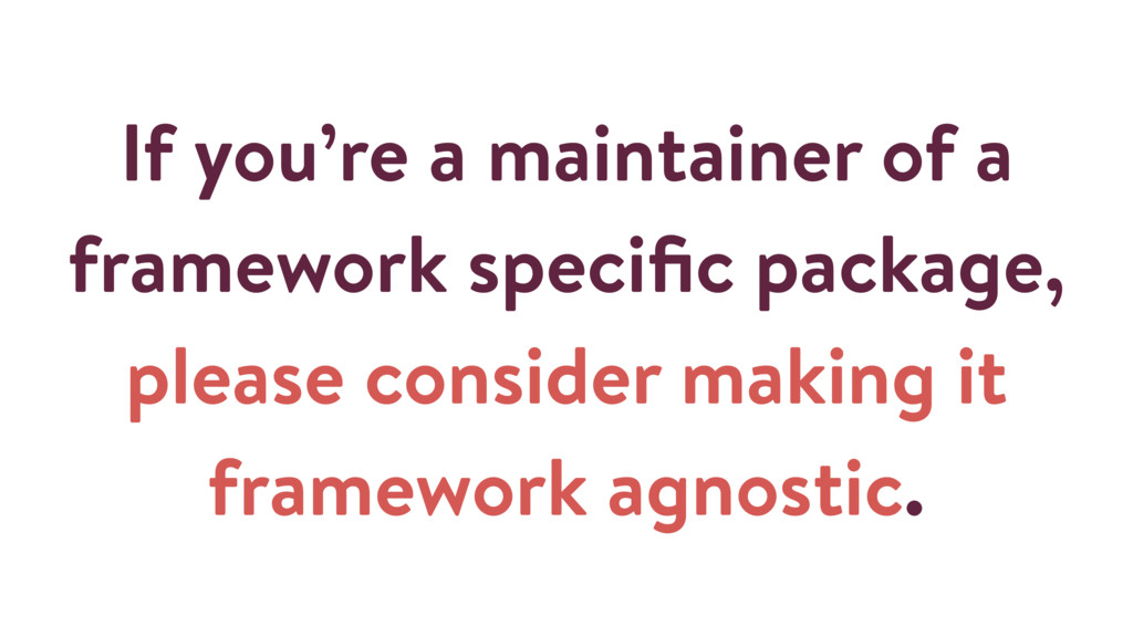 If you're a maintainer of a framework specific p...