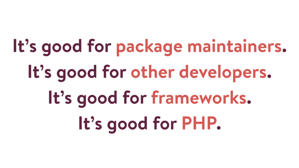 It's good for package maintainers. It's good fo...