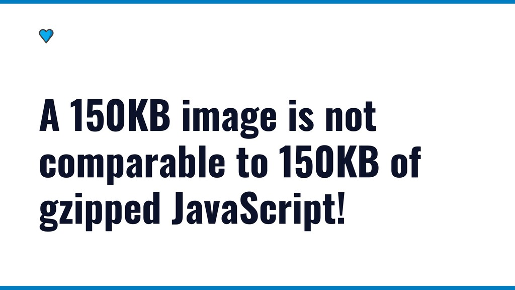 A 150KB image is not comparable to 150KB of gzi...