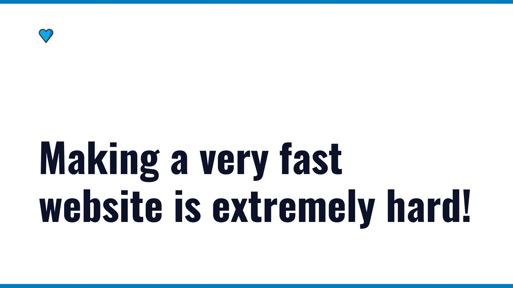 Making a very fast website is extremely hard!