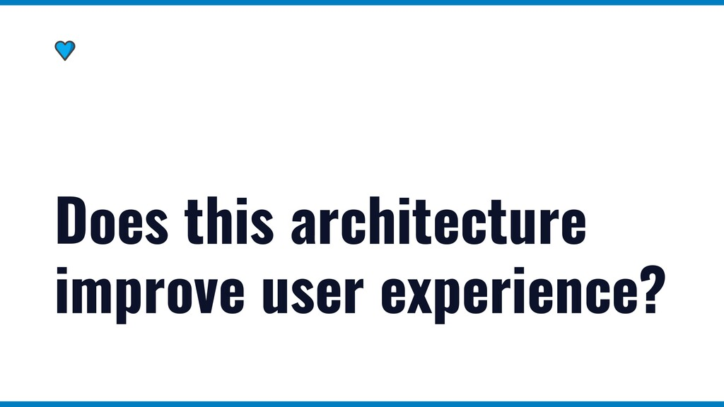 Does this architecture improve user experience?