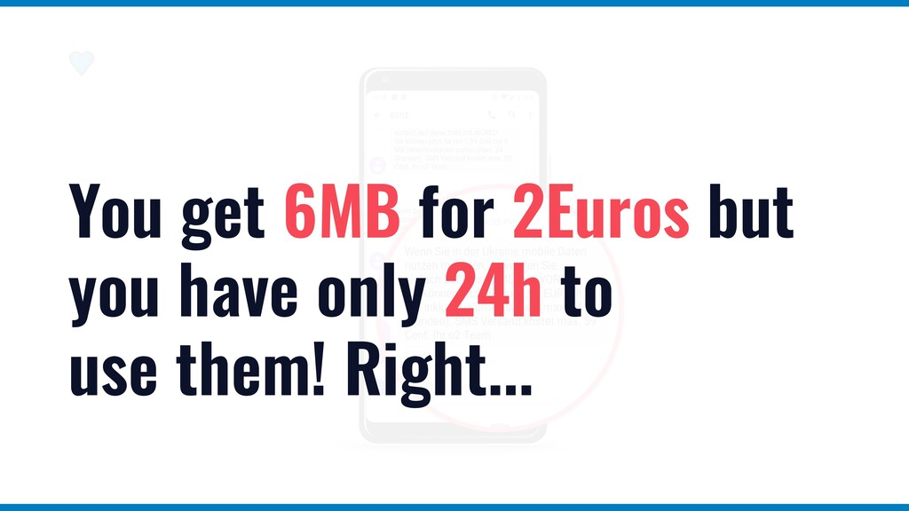 You get 6MB for 2Euros but you have only 24h to...