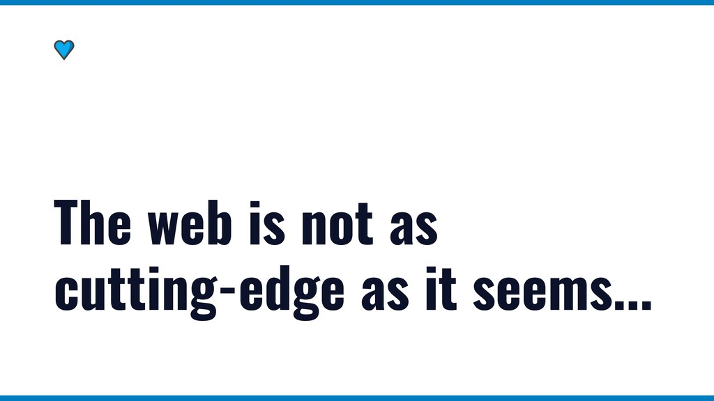 The web is not as cutting-edge as it seems...