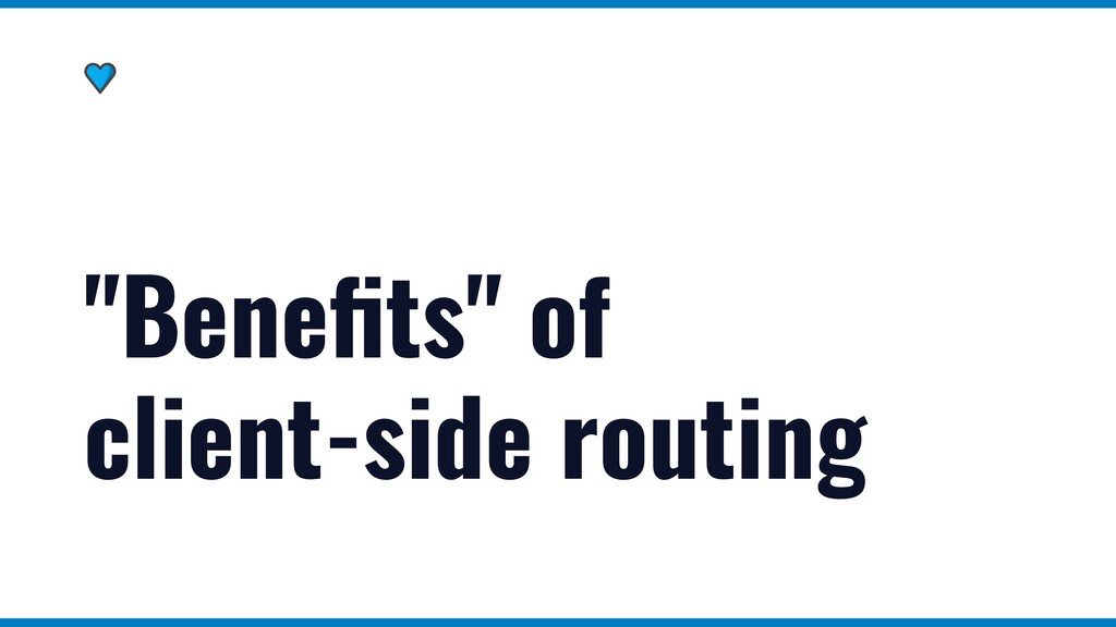 """""""Benefits"""" of client-side routing"""