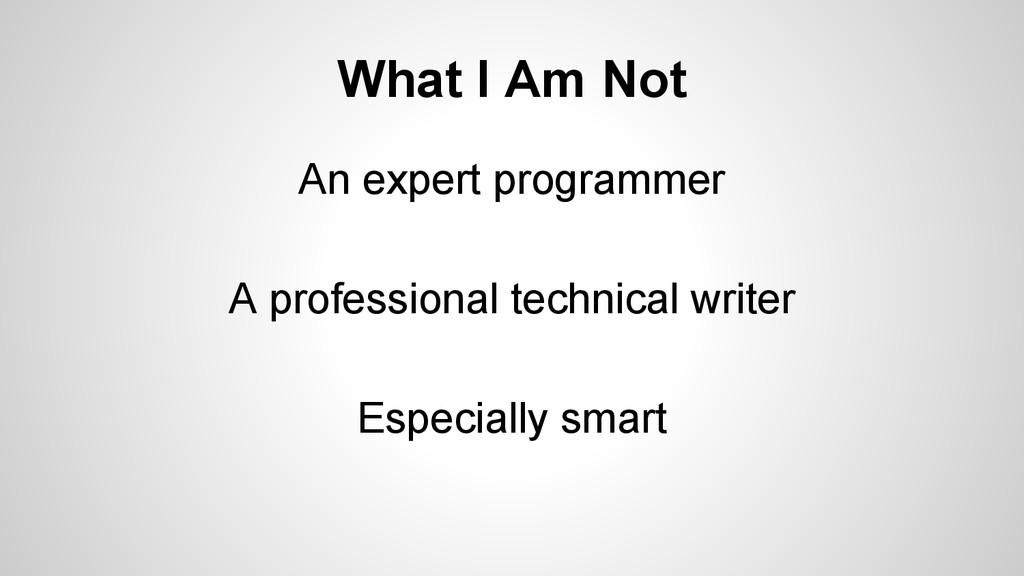 What I Am Not An expert programmer A profession...