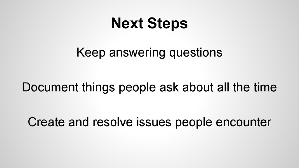 Next Steps Keep answering questions Document th...