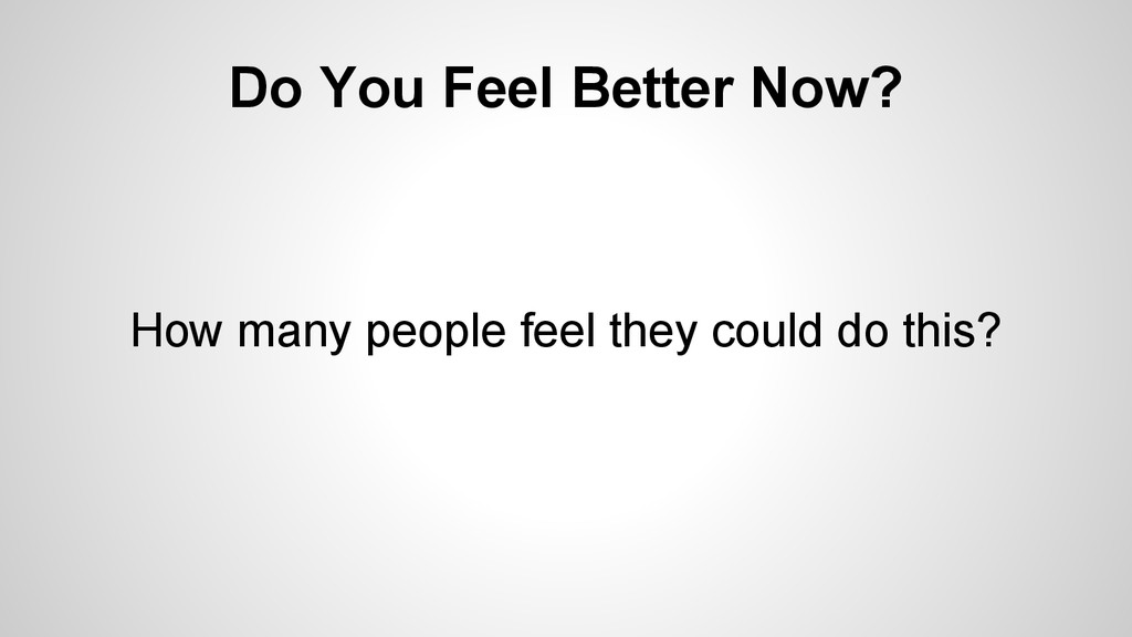 Do You Feel Better Now? How many people feel th...