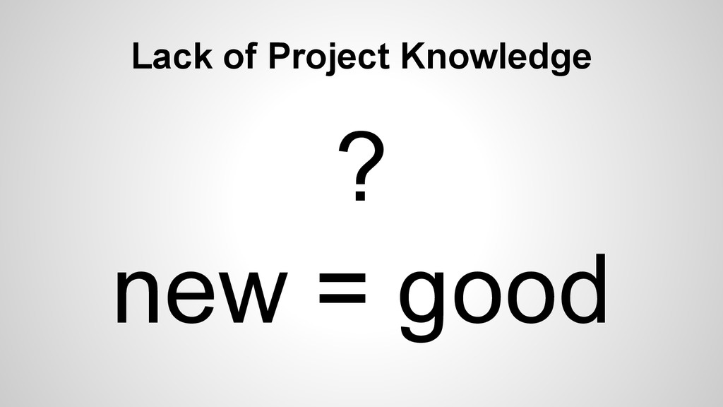 Lack of Project Knowledge ? new = good