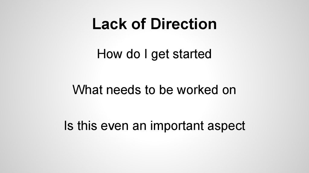 Lack of Direction How do I get started What nee...