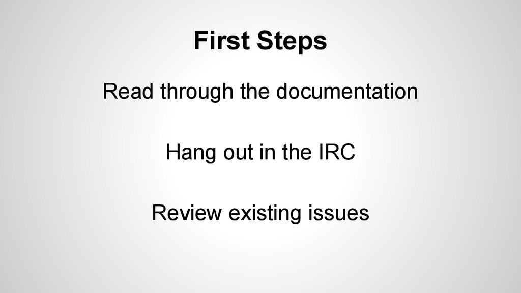 First Steps Read through the documentation Hang...