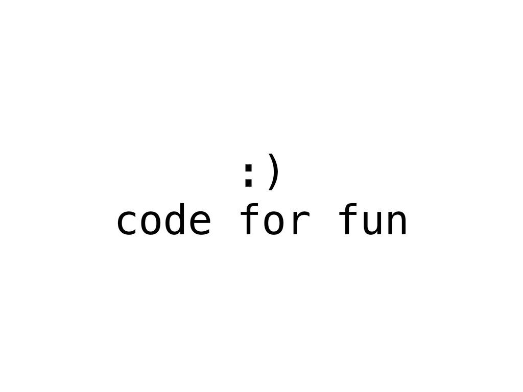 :) code for fun
