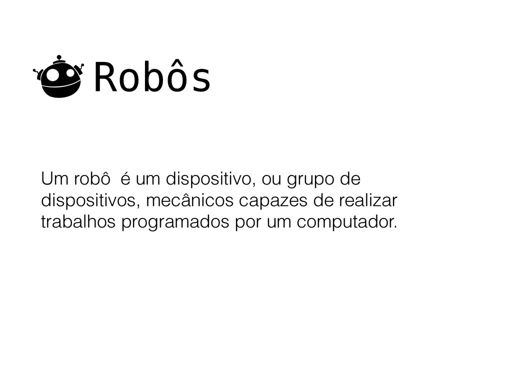 Robôs Um robô é um dispositivo, ou grupo de dis...