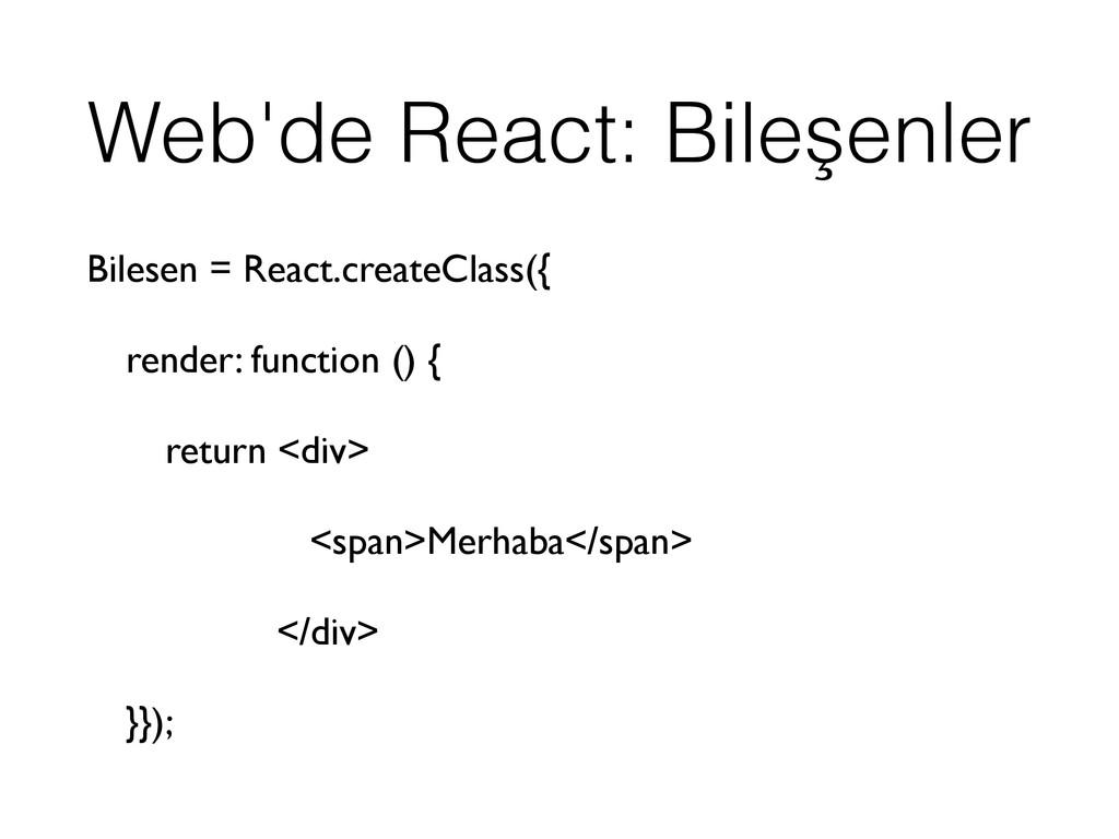 Web'de React: Bileşenler Bilesen = React.create...
